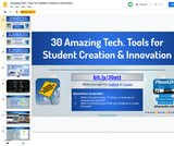 Amazing Tech. Tools for Student Creation & Innovation: A Slide Deck